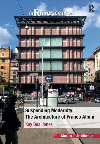 Suspending Modernity: The Architecture of Franco Albini (Ashgate Studies in Architecture)