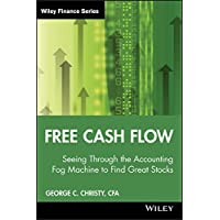 Free Cash Flow: Seeing Through the Accounting Fog Machine to Find Great Stocks (Wiley Finance Book 484)