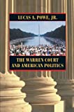 The Warren Court and American Politics, Lucas A. Powe, 0674006836
