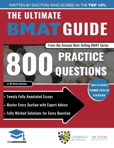 The Ultimate BMAT Guide: 800 Practice Questions: Fully Worked Solutions, Time Saving Techniques, Score Boosting Strategies, 12 Annotated Essays, 2018 Edition (BioMedical Admissions Test) UniAdmissions