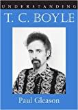 Understanding T.C. Boyle, Paul William Gleason, 1570037809