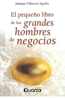El pequeño libro de los grandes hombres de negocio (Spanish Edition)