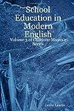 School Education in Modern English: Volume 3 of Charlotte Mason's Series, Leslie Laurio, 1430311185