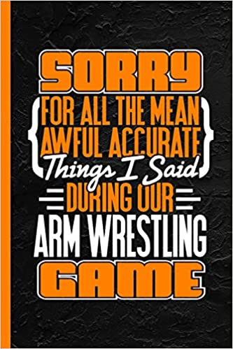 Descargar Sorry For All The Mean Awful Accurate Things Said During Our Arm Wrestling Game: Notebook & Journal Or Diary, Date Line Ruled Paper Epub