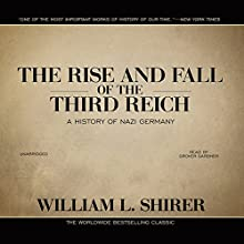 The Rise and Fall of the Third Reich: A History of Nazi Germany | Livre audio Auteur(s) : William L. Shirer Narrateur(s) : Grover Gardner