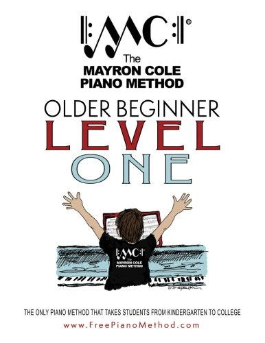 Older Beginner Level One: The Mayron Cole Piano Method (Volume 1)