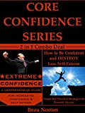 Core Confidence Series (2 in 1 Book Combo Deal): How to Be Confident and Destroy Low Self-Esteem PLUS Extreme Confidence