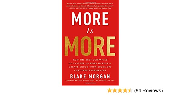 8823f44dbe888 More Is More: How the Best Companies Go Farther and Work Harder to Create  Knock-Your-Socks-Off Customer Experiences: Blake Morgan: 9781138046788: ...