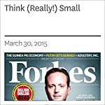Think (Really!) Small | Rich Karlgaard