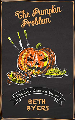 The Pumpkin Problem: cozy culinary mystery (The 2nd Chance Diner Mysteries Book 12) by [Byers, Beth]