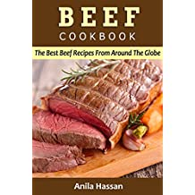 Beef Cookbook: The Best Beef Recipes From Around The Globe