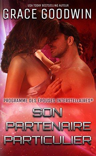Son Partenaire Particulier (Programme des Épouses Interstellaires  t. 2) (French Edition)