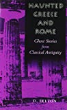 Haunted Greece and Rome: Ghost Stories from Classical Antiquity