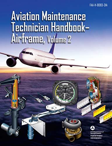 Aviation Maintenance Technician Handbook- Airframe, Volume 2: FAA-H-8083-31A: Federal Aviation Administration (Aviation Maintenance Technician Handbook Airframe Volume 2)