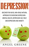 Depression: Discover the No BS, Non-Drug Natural Approach to Overcome Depression - Mental Health, Depression Self Help, and Depression and Anxiety (BONUS, Overcoming Depression)