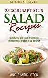 img - for 25 Scrumptious Salad Recipes: Simply try and have it with your regular meal or pack it up as lunch (Book #4) (Kitchen Lover) book / textbook / text book