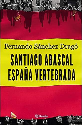 Santiago Abascal. España vertebrada (No Ficción): Amazon.es ...