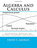 Algebra and Calculus: Mathematical Modeling for Business, Economics, and Finance, Edoh Amiran, 1500774936