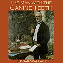 The Man with the Canine Teeth Audiobook by Edgar Wallace Narrated by Cathy Dobson