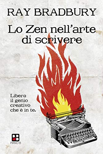 Lo Zen nell'arte di scrivere. Libera il genio creativo che è in te (Fuoricollana) (Italian Edition) (Ray Bradbury Zen In The Art Of Writing)