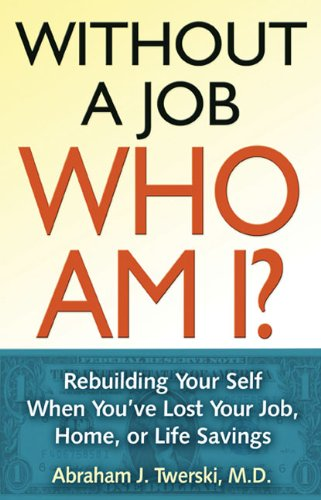 Without a Job, Who Am I?: Rebuilding Your Self When You've Lost Your Job, Home, or Life Savings