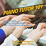 Piano Tutor 101: A Quick Guide on Starting and Growing Your 1 on 1 Piano Teaching Business | Joseph DeGregorio,HowExpert Press