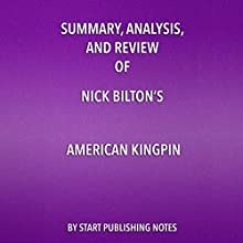 Summary, Analysis, and Review of Nick Bilton's American Kingpin: The Epic Hunt for the Criminal Mastermind Behind the Silk Road Audiobook by  Start Publishing Notes Narrated by Michael Gilboe