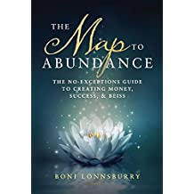 The Map to Abundance: The No Exceptions Guide to Creating Money, Success, and Bliss (English Edition)