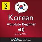 Learn Korean - Level 2: Absolute Beginner Korean, Volume 1: Lessons 1-25 |  Innovative Languag Learning