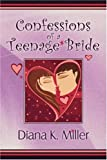 Confessions of a Teenage Bride, Diana K. Miller, 1604740434