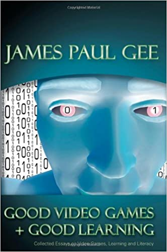 Good Video Games And Good Learning Collected Essays On Video Games  Good Video Games And Good Learning Collected Essays On Video Games  Learning And Literacy New Literacies And Digital Epistemologies James  Paul Gee
