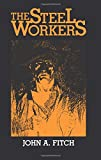 The Steel Workers (Pittsburgh Series in Social and Labor History)