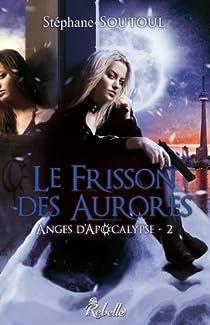Anges d'Apocalypse, tome 2 : Le frisson des aurores par Soutoul