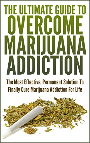 The Ultimate Guide To Overcome Marijuana Addiction: The Most Effective, Permanent Solution To Finally Cure Marijuana Addiction For Life (Addiction, Marijuana, ... Addiction, Weed Addiction, Smoking Pot)