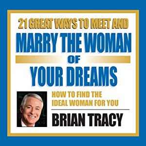 Amazon.com: 21 Great Ways to Meet and Marry the Woman of Your Dreams  (Audible Audio Edition): Brian Tracy, Brian Tracy International Inc.: Books