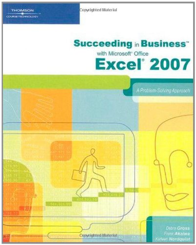 Succeeding in Business with Microsoft Office Excel 2007: A Problem-Solving Approach (Available Titles Skills Assessment