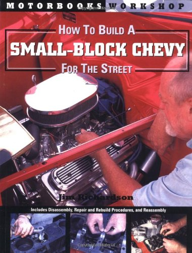 (How to Build a Small Block Chevy for the Street (Motorbooks Workshop))
