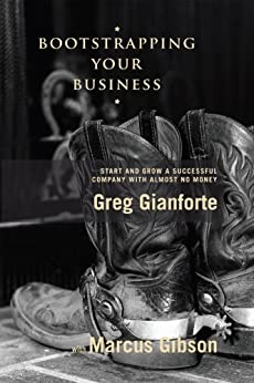 Bootstrapping Your Business: Start and Grow a Successful Company with Almost No Money by [Gibson, Marcus, Greg Gianforte]