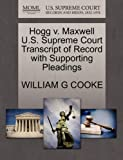 Hogg V. Maxwell U. S. Supreme Court Transcript of Record with Supporting Pleadings, William G. Cooke, 1270126296