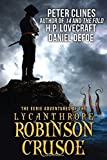 The Eerie Adventures of the Lycanthrope Robinson Crusoe by Peter Clines (2016-03-08)