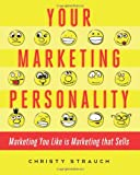 Your Marketing Personality : Marketing You Like Is Marketing That Sells, Strauch, 0984055711