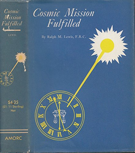Cosmic mission fulfilled, (Rosicrucian library)