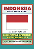 img - for Indonesia: Federal Research Study and Country Profile with Comprehensive Information, History, and Analysis - Algiers, History, Politics, Economy, Jakarta book / textbook / text book