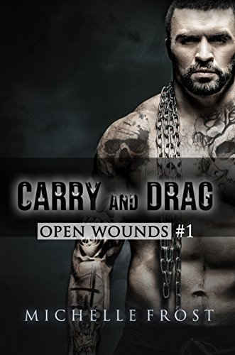 Carry and Drag (Open Wounds Book 1) by [Frost, Michelle]