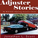 Adjuster Stories: My Wild Ride Adjusting Insurance Claims Audiobook by Jonathan L. Scott Narrated by Joshua Bennington