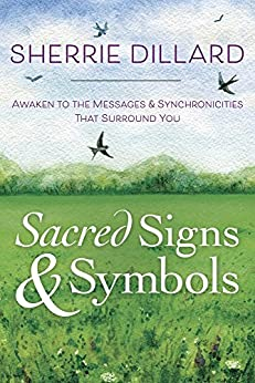 Sacred Signs & Symbols: Awaken to the Messages & Synchronicities That Surround You by [Dillard, Sherrie]