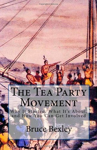The Tea Party Movement: Why It Started, What It's About, and How You Can Get Involved