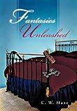 Fantasies Unleashed, C. W. Mane, 1466964294