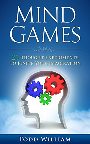 Mind Games: 25 Thought Experiments to Ignite Your Imagination