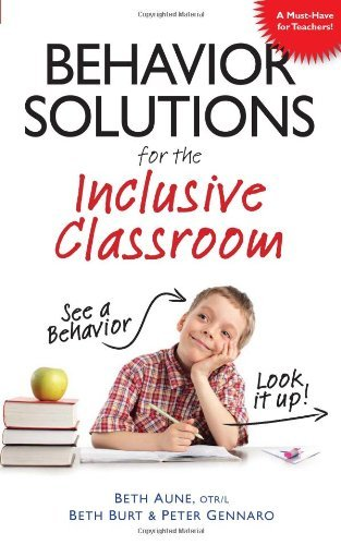By Beth Aune Behavior Solutions for the Inclusive Classroom: A Handy Reference Guide that Explains Behaviors Asso